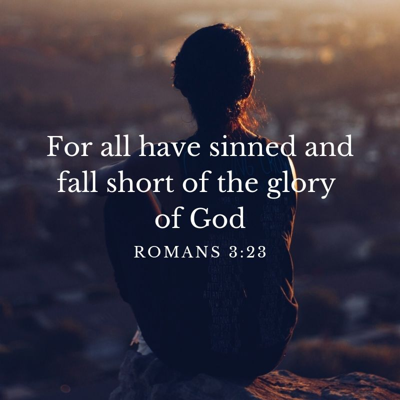 For all have sinned and fall short of the glory of God' Romans 3:23