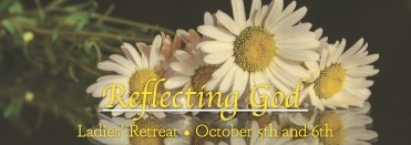 Reflecting God Ladies Retreat